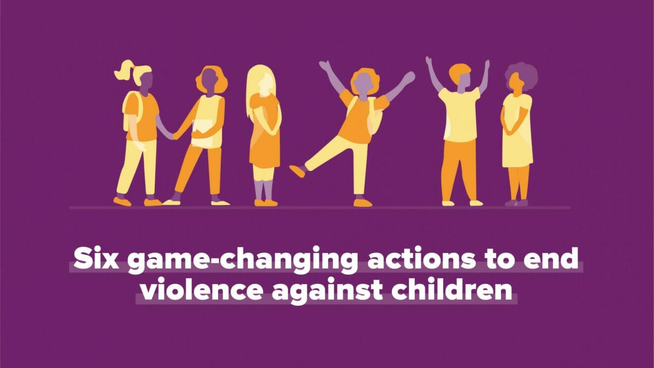 Six game-changing actions to end violence against children: policy proposals that will make a difference